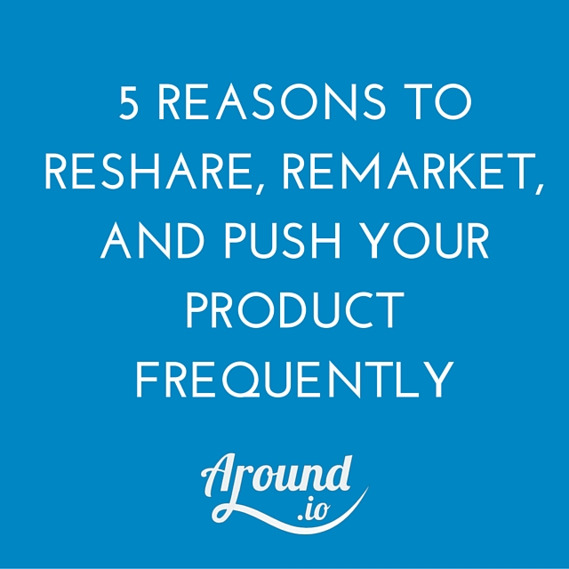 5 Reasons to Reshare, Remarket, and Push